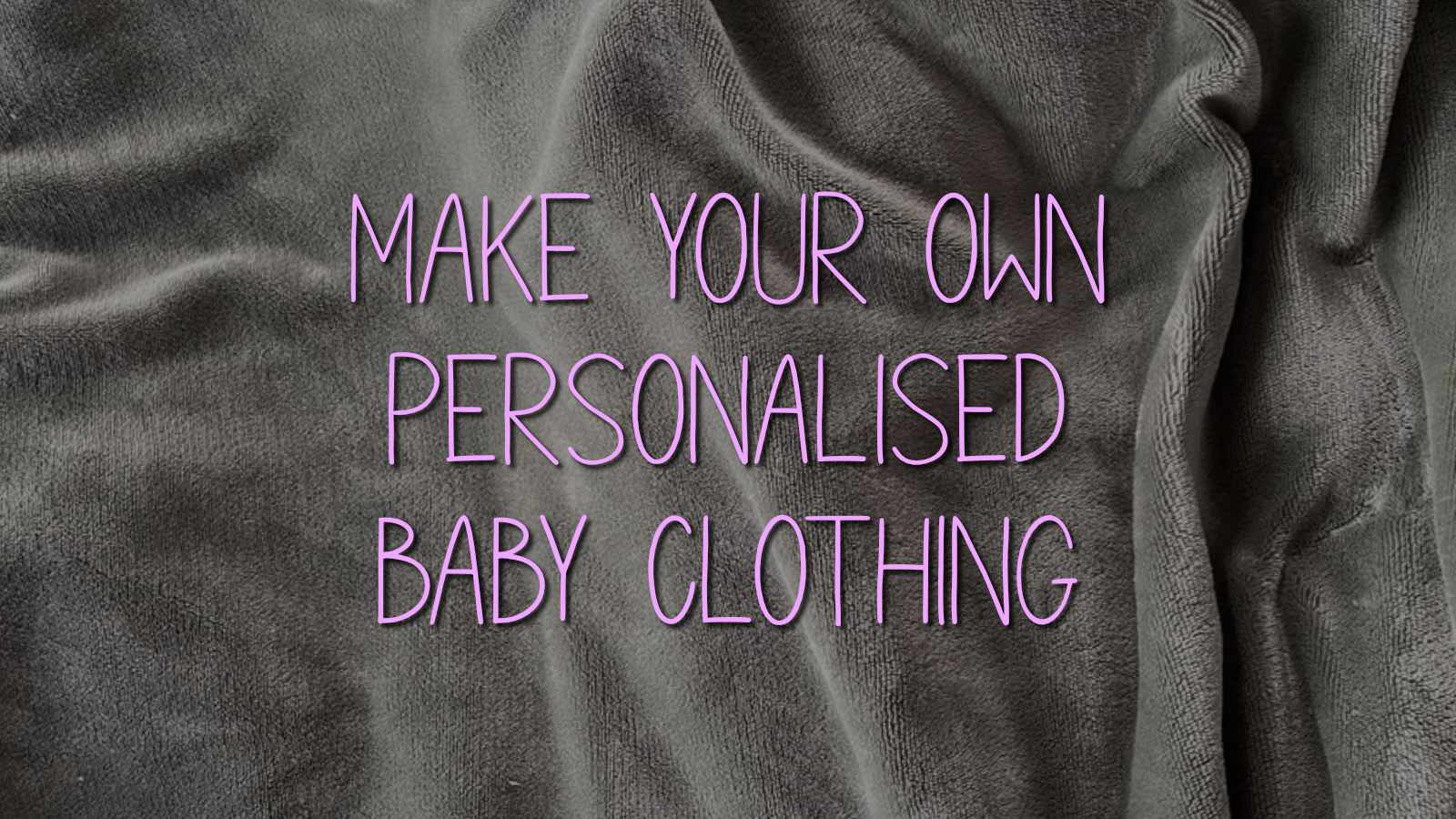 Personalised baby clothing business with Iron on Transfer Vinyl